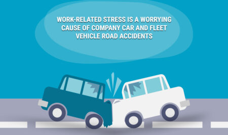 WORK-RELATED STRESS IS A WORRYING CAUSE OF COMPANY CAR AND FLEET VEHICLE ROAD ACCIDENTS