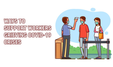 WAYS TO SUPPORT WORKERS GRIEVING COVID-19 CRISES.